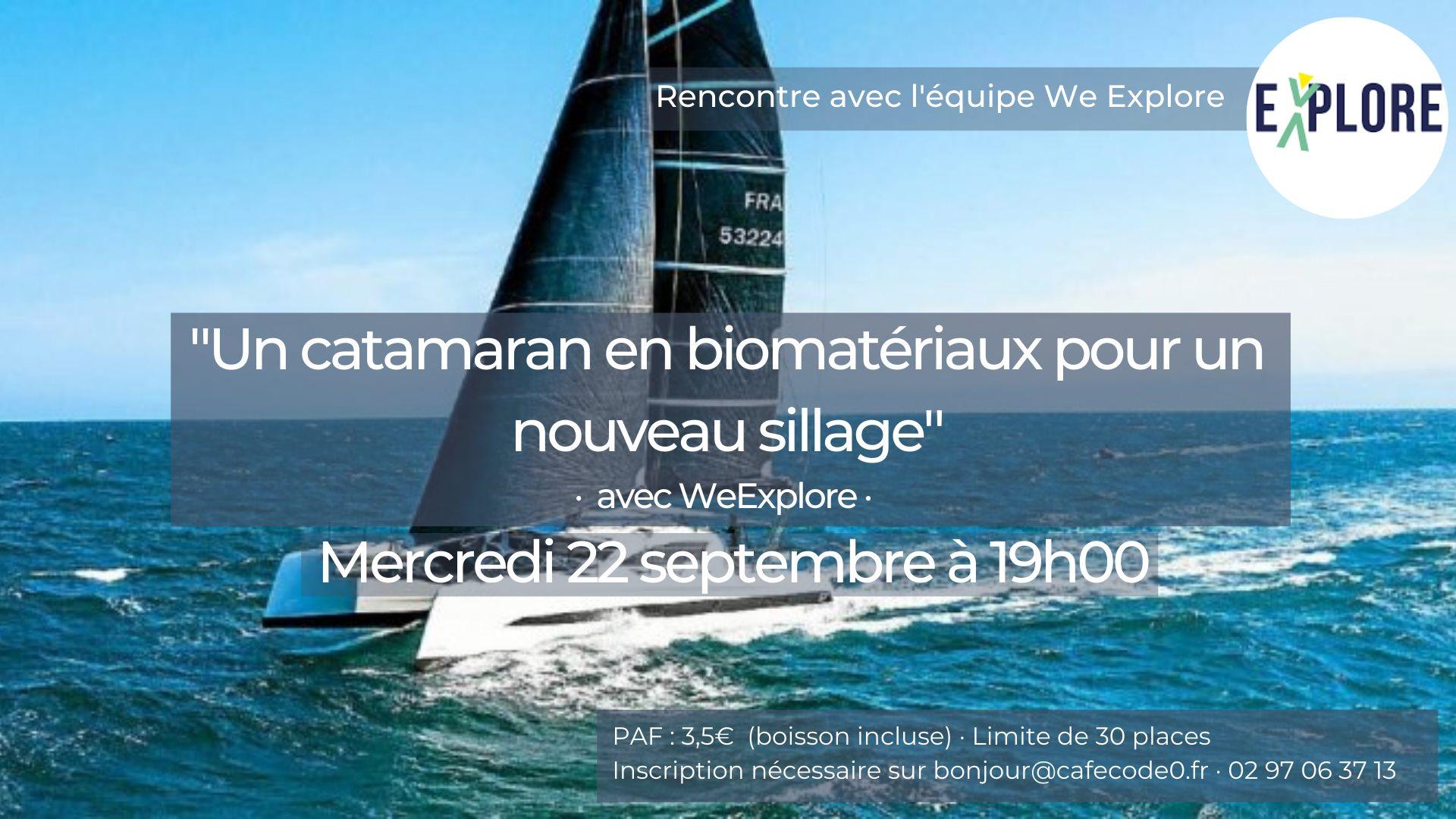 RENCONTRE avec WE EXPLORE qui démarre la construction d'un catamaran en biomatériaux